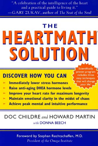 Doc Childre and Howard Martin - The Heartmath Solution