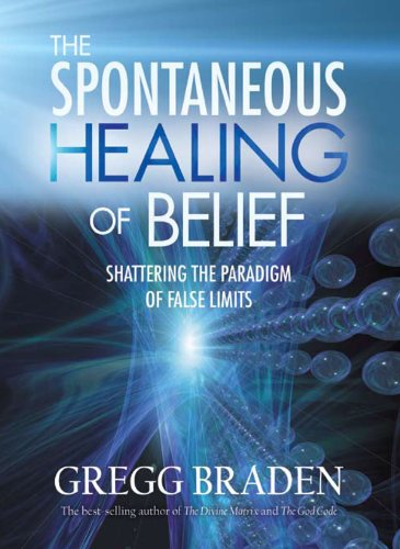 Gregg Braden - The Spontaneous Healing of Belief
